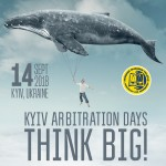 KYIV ARBITRATION DAYS 2018: Think Big!
