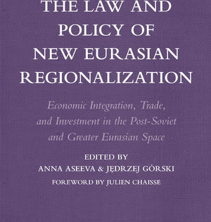 The Law and Policy of New Eurasian Regionalization: a new book published